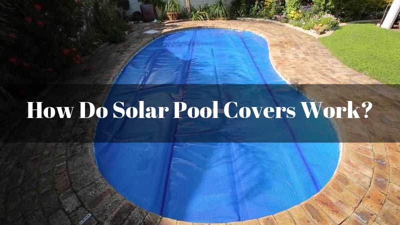 How-Do-Solar-Pool-Covers-Work