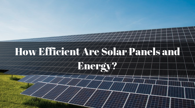 How Efficient Are Solar Panels and Energy