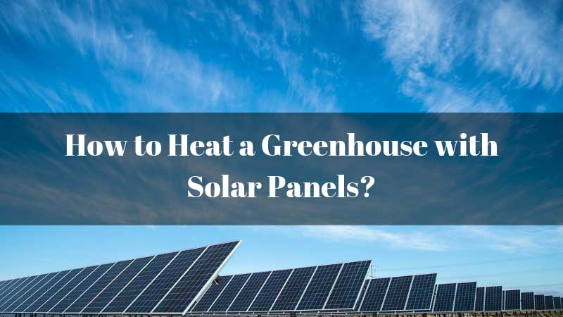 How-to-Heat-a-Greenhouse-with-Solar-Panels