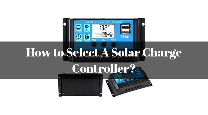 How-to-Select-A-Solar-Charge-Controller