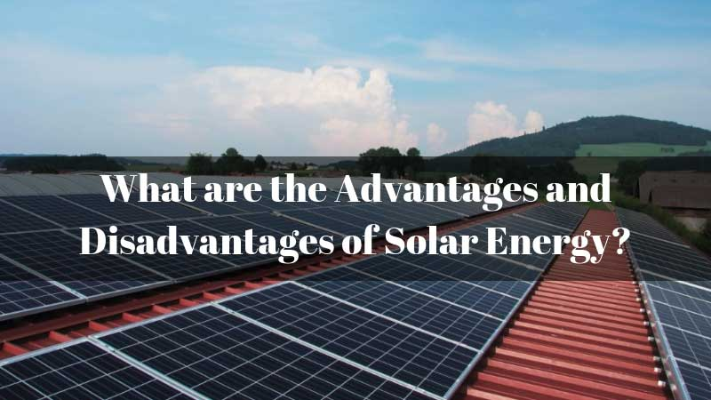 What-are-the-Advantages-and-Disadvantages-of-Solar-Energy